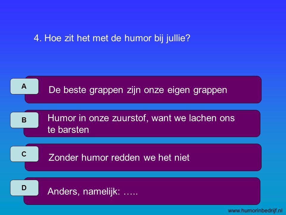 4. Hoe zit het met de humor bij jullie.