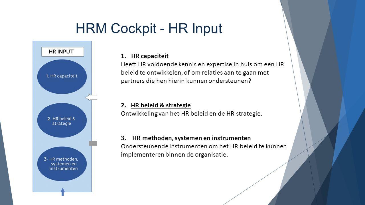 HRM Cockpit - HR Input 1.HR capaciteit Heeft HR voldoende kennis en expertise in huis om een HR beleid te ontwikkelen, of om relaties aan te gaan met