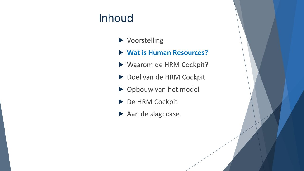 Inhoud  Voorstelling  Wat is Human Resources?  Waarom de HRM Cockpit?  Doel van de HRM Cockpit  Opbouw van het model  De HRM Cockpit  Aan de sl