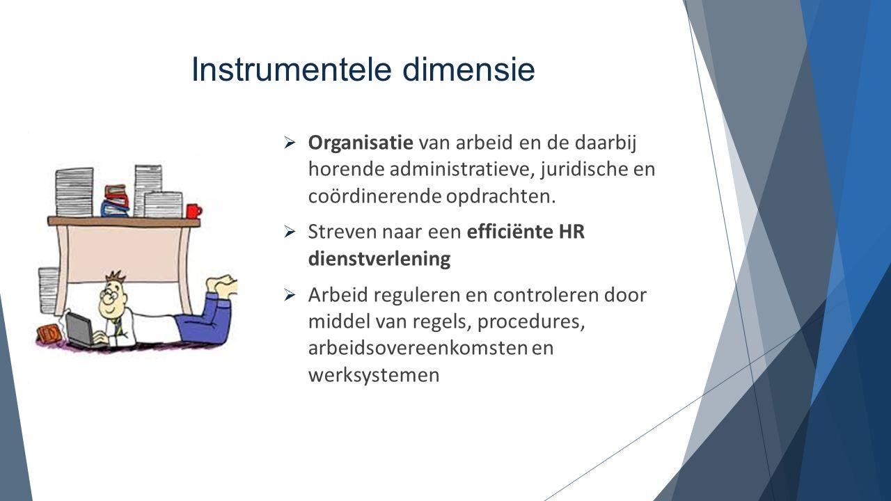 Instrumentele dimensie  Organisatie van arbeid en de daarbij horende administratieve, juridische en coördinerende opdrachten.  Streven naar een effi