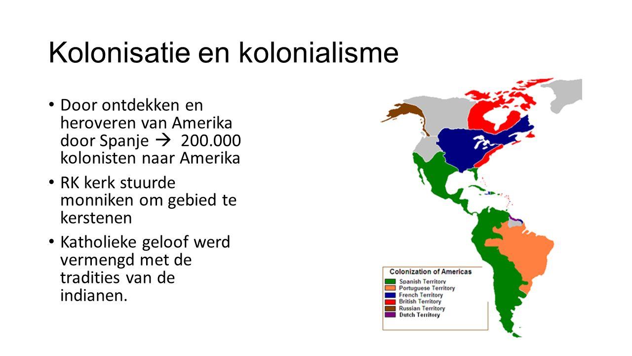 Kolonisatie en kolonialisme Door ontdekken en heroveren van Amerika door Spanje  200.000 kolonisten naar Amerika RK kerk stuurde monniken om gebied t