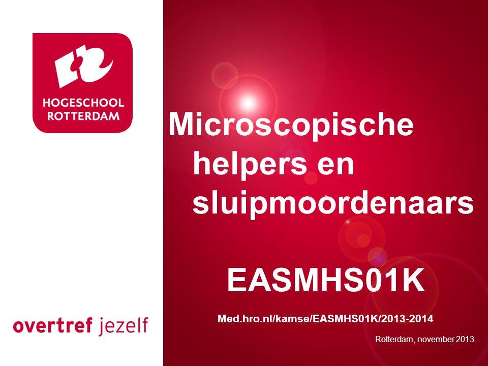 Presentatie titel Rotterdam, 00 januari 2007 Microscopische helpers en sluipmoordenaars EASMHS01K Med.hro.nl/kamse/EASMHS01K/2013-2014 Rotterdam, nove