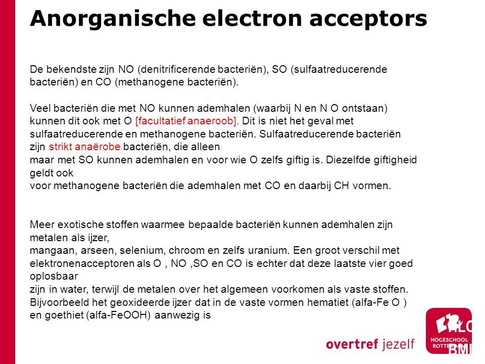 Anorganische electron acceptors HLO BML De bekendste zijn NO (denitrificerende bacteriën), SO (sulfaatreducerende bacteriën) en CO (methanogene bacter