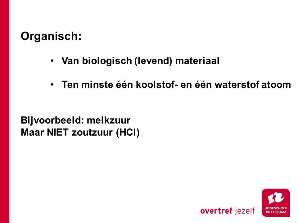 Organisch: Van biologisch (levend) materiaal Ten minste één koolstof- en één waterstof atoom Bijvoorbeeld: melkzuur Maar NIET zoutzuur (HCl)