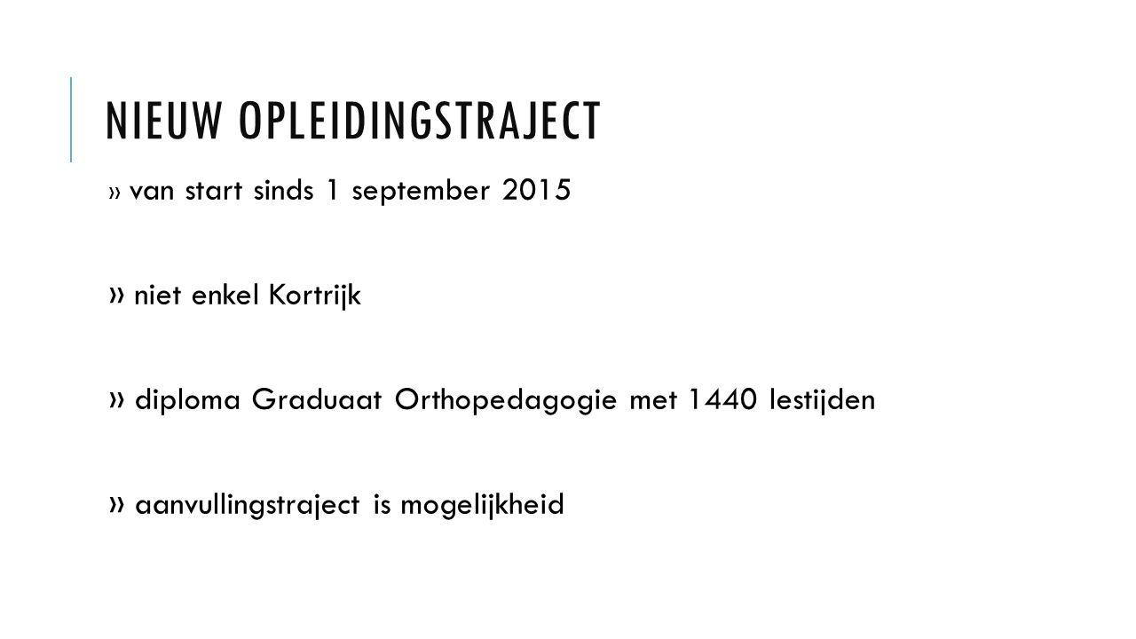 NIEUW OPLEIDINGSTRAJECT » van start sinds 1 september 2015 » niet enkel Kortrijk » diploma Graduaat Orthopedagogie met 1440 lestijden » aanvullingstra
