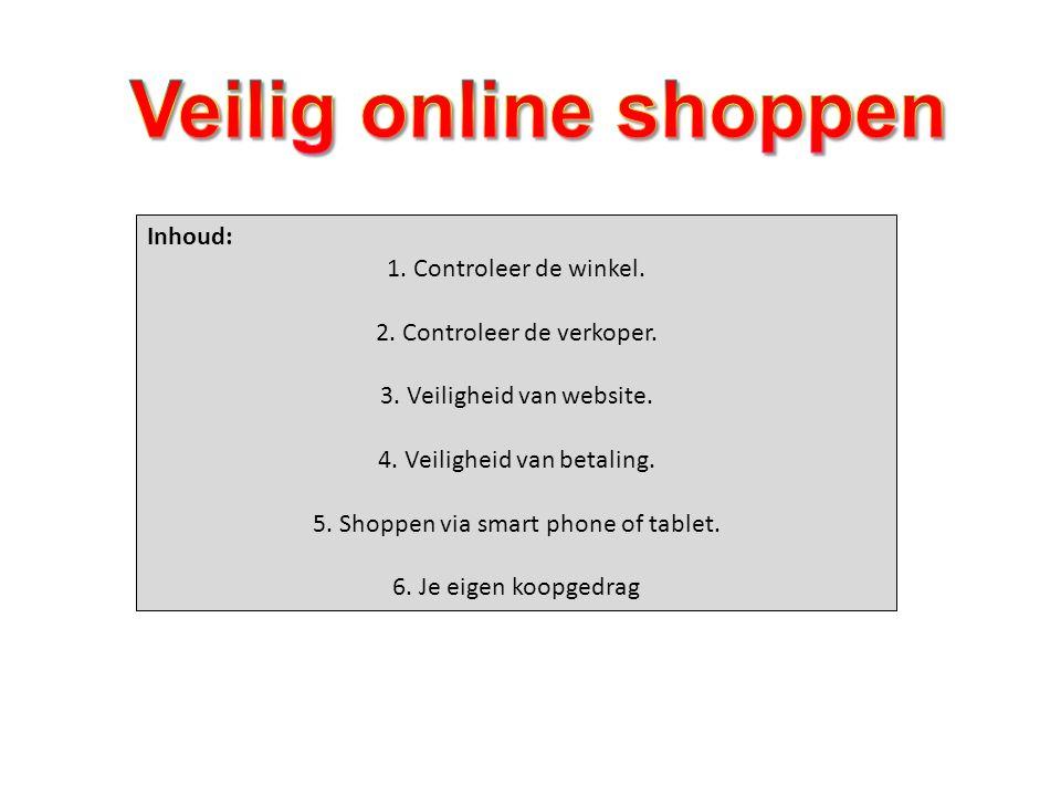Inhoud: 1. Controleer de winkel. 2. Controleer de verkoper. 3. Veiligheid van website. 4. Veiligheid van betaling. 5. Shoppen via smart phone of table