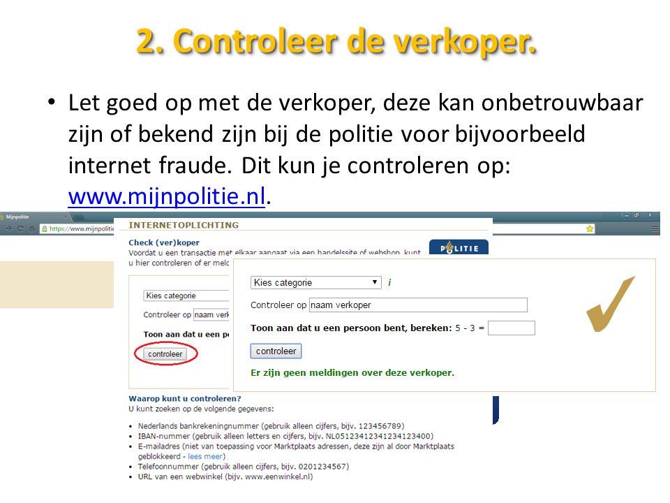 2. Controleer de verkoper. Let goed op met de verkoper, deze kan onbetrouwbaar zijn of bekend zijn bij de politie voor bijvoorbeeld internet fraude. D