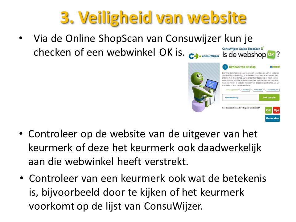 3. Veiligheid van website Via de Online ShopScan van Consuwijzer kun je checken of een webwinkel OK is. Controleer op de website van de uitgever van h