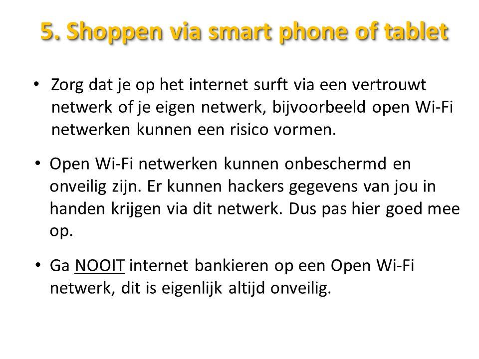 5. Shoppen via smart phone of tablet Zorg dat je op het internet surft via een vertrouwt netwerk of je eigen netwerk, bijvoorbeeld open Wi-Fi netwerke
