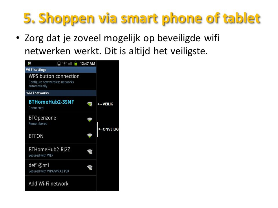 5. Shoppen via smart phone of tablet Zorg dat je zoveel mogelijk op beveiligde wifi netwerken werkt. Dit is altijd het veiligste.