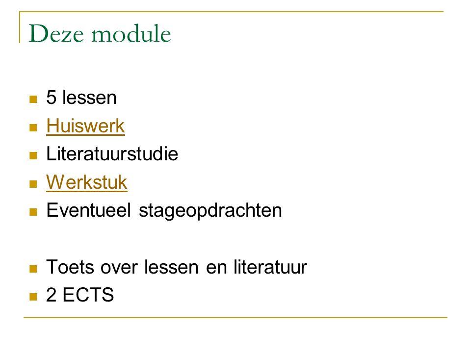 Deze module 5 lessen Huiswerk Literatuurstudie Werkstuk Eventueel stageopdrachten Toets over lessen en literatuur 2 ECTS
