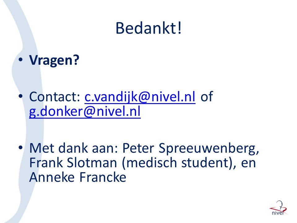 Bedankt! Vragen? Contact: c.vandijk@nivel.nl of g.donker@nivel.nlc.vandijk@nivel.nl g.donker@nivel.nl Met dank aan: Peter Spreeuwenberg, Frank Slotman