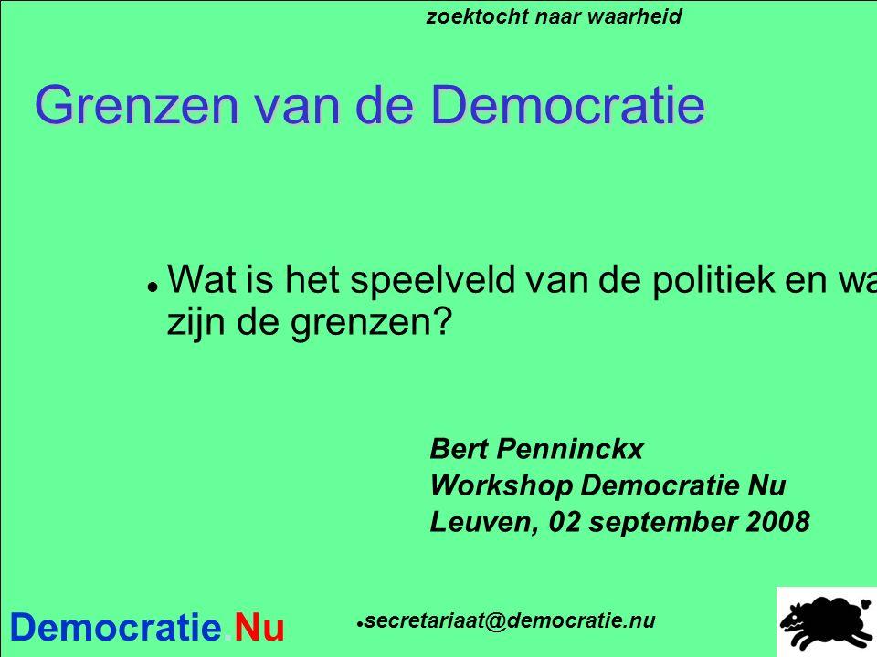Democratie.Nu Grenzen van de Democratie Bert Penninckx Workshop Democratie Nu Leuven, 02 september 2008 zoektocht naar waarheid secretariaat@democratie.nu Wat is het speelveld van de politiek en wat zijn de grenzen