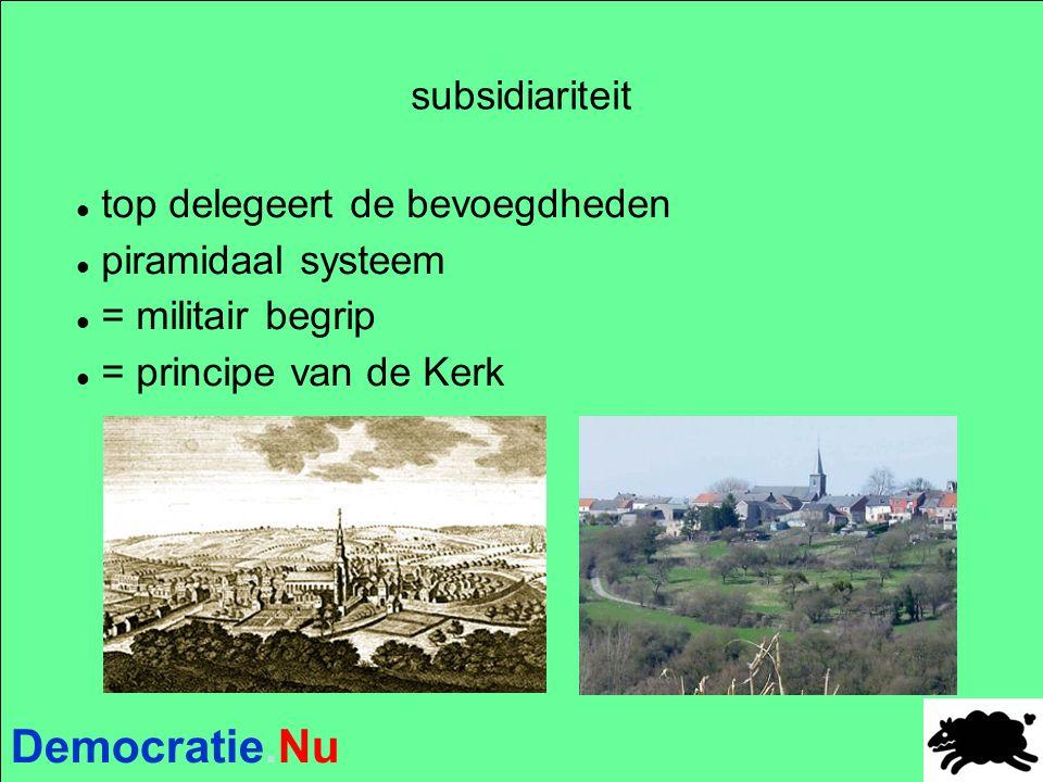 Democratie.Nu subsidiariteit top delegeert de bevoegdheden piramidaal systeem = militair begrip = principe van de Kerk