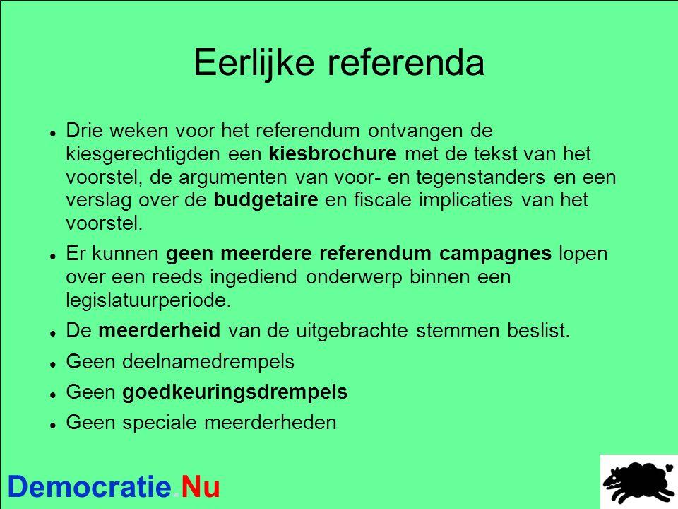 Democratie.Nu Eerlijke referenda Drie weken voor het referendum ontvangen de kiesgerechtigden een kiesbrochure met de tekst van het voorstel, de argumenten van voor- en tegenstanders en een verslag over de budgetaire en fiscale implicaties van het voorstel.