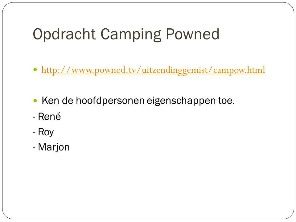 Opdracht Camping Powned http://www.powned.tv/uitzendinggemist/campow.html Ken de hoofdpersonen eigenschappen toe.