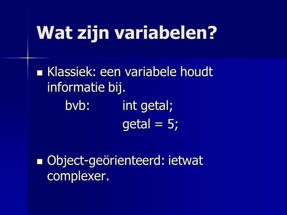 Wat zijn variabelen. Klassiek: een variabele houdt informatie bij.