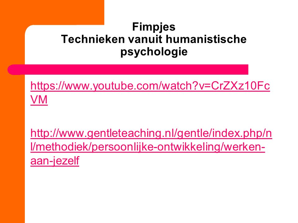 Fimpjes Technieken vanuit humanistische psychologie https://www.youtube.com/watch v=CrZXz10Fc VM http://www.gentleteaching.nl/gentle/index.php/n l/methodiek/persoonlijke-ontwikkeling/werken- aan-jezelf