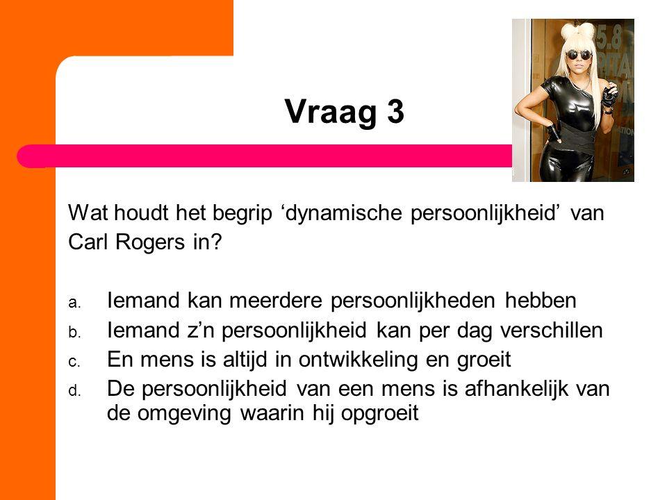 Vraag 3 Wat houdt het begrip 'dynamische persoonlijkheid' van Carl Rogers in.