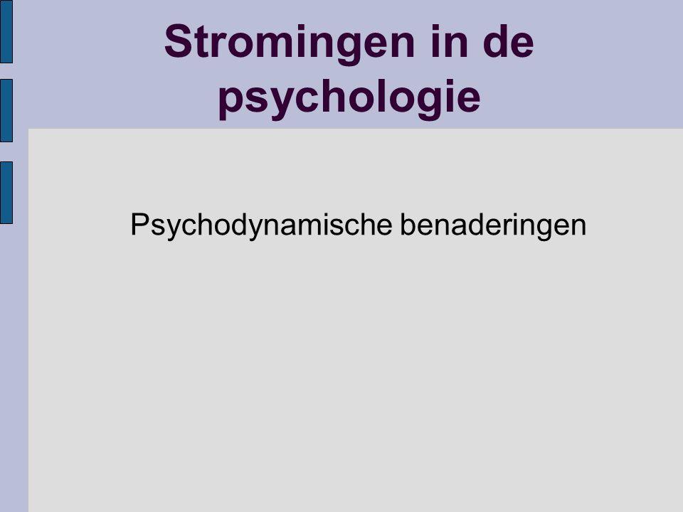 Stromingen in de psychologie Psychodynamische benaderingen