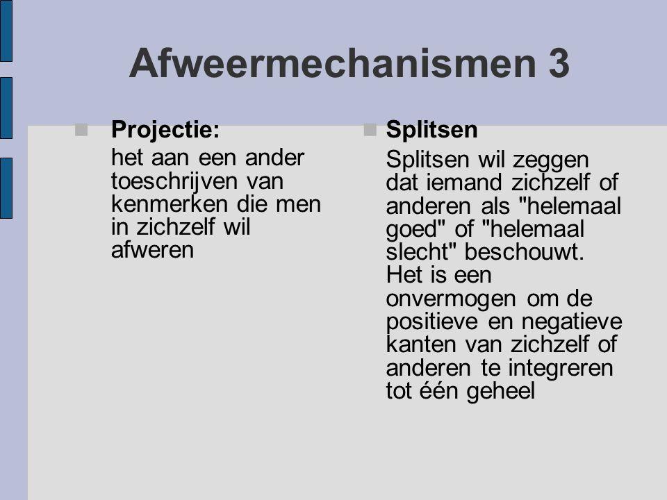 Afweermechanismen 3 Projectie: het aan een ander toeschrijven van kenmerken die men in zichzelf wil afweren Splitsen Splitsen wil zeggen dat iemand zi