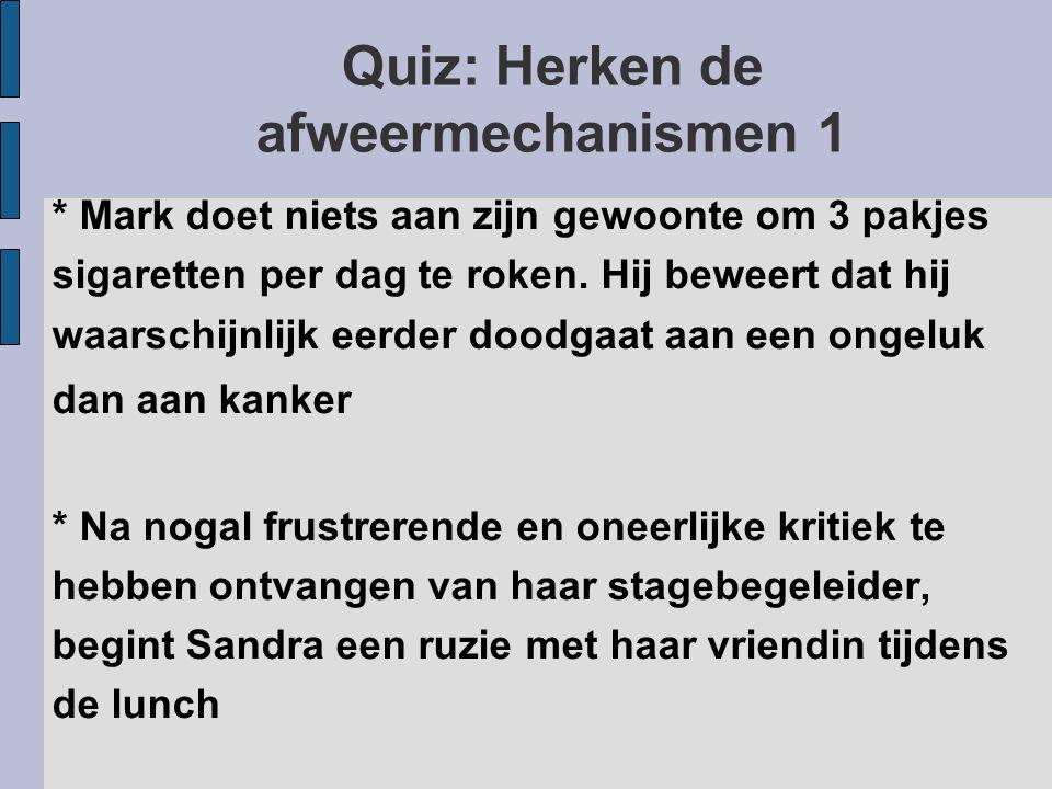 Quiz: Herken de afweermechanismen 1 * Mark doet niets aan zijn gewoonte om 3 pakjes sigaretten per dag te roken. Hij beweert dat hij waarschijnlijk ee