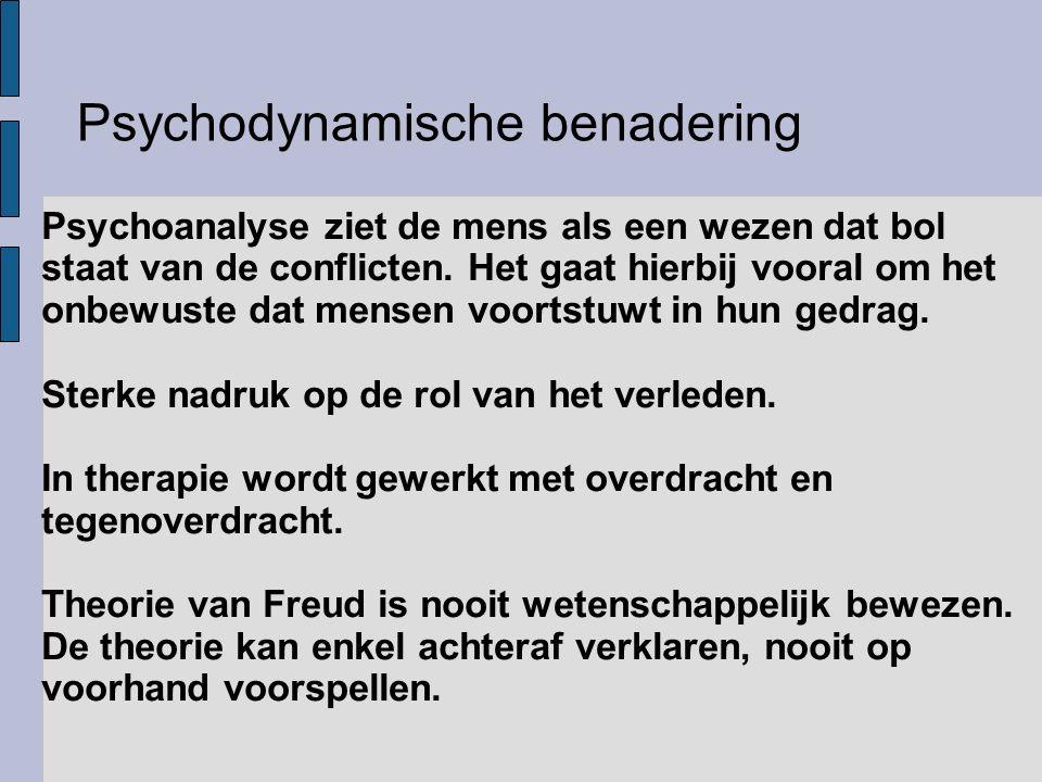 Psychodynamische benadering Psychoanalyse ziet de mens als een wezen dat bol staat van de conflicten. Het gaat hierbij vooral om het onbewuste dat men