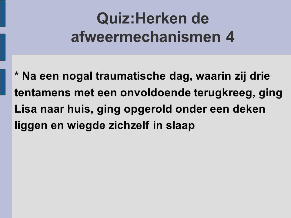 Quiz:Herken de afweermechanismen 4 * Na een nogal traumatische dag, waarin zij drie tentamens met een onvoldoende terugkreeg, ging Lisa naar huis, gin