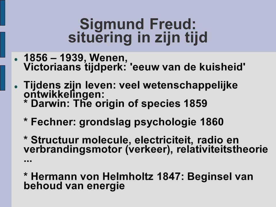 Sigmund Freud: situering in zijn tijd 1856 – 1939, Wenen, Victoriaans tijdperk: 'eeuw van de kuisheid' Tijdens zijn leven: veel wetenschappelijke ontw