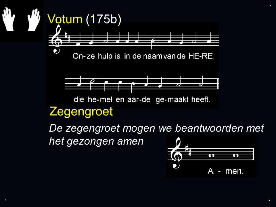 Votum (175b) Zegengroet De zegengroet mogen we beantwoorden met het gezongen amen....