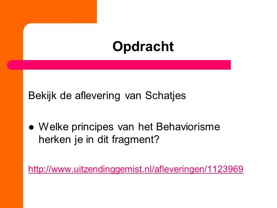Opdracht Bekijk de aflevering van Schatjes Welke principes van het Behaviorisme herken je in dit fragment? http://www.uitzendinggemist.nl/afleveringen