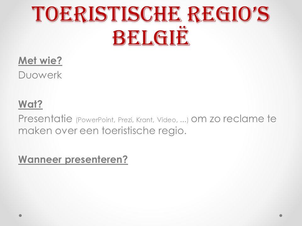 Toeristische regio's België Met wie? Duowerk Wat? Presentatie (PowerPoint, Prezi, Krant, Video, …) om zo reclame te maken over een toeristische regio.