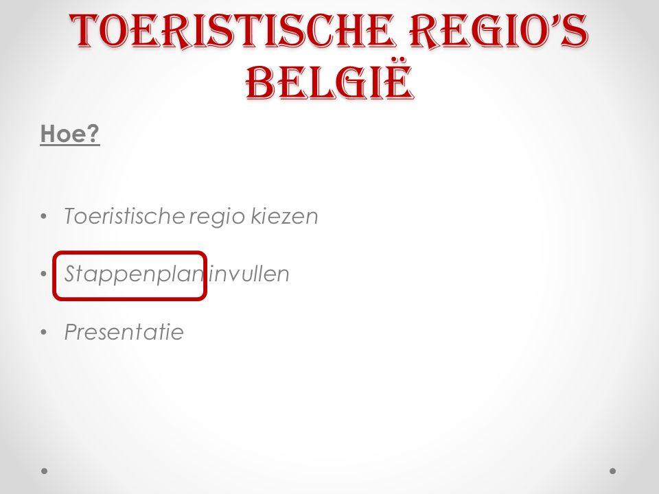 Toeristische regio's België Hoe? Toeristische regio kiezen Stappenplan invullen Presentatie