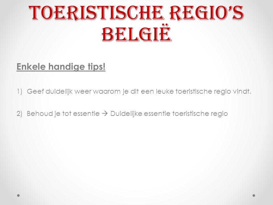 Toeristische regio's België Enkele handige tips! 1)Geef duidelijk weer waarom je dit een leuke toeristische regio vindt. 2)Behoud je tot essentie  Du
