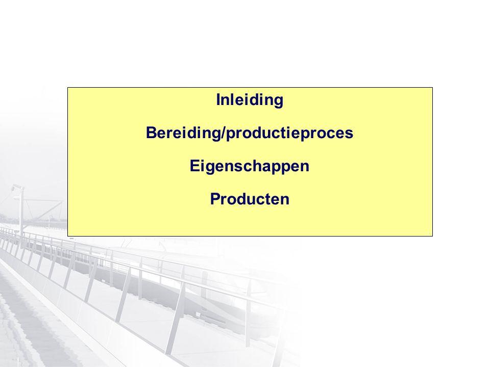 Inleiding Bereiding/productieproces Eigenschappen Producten