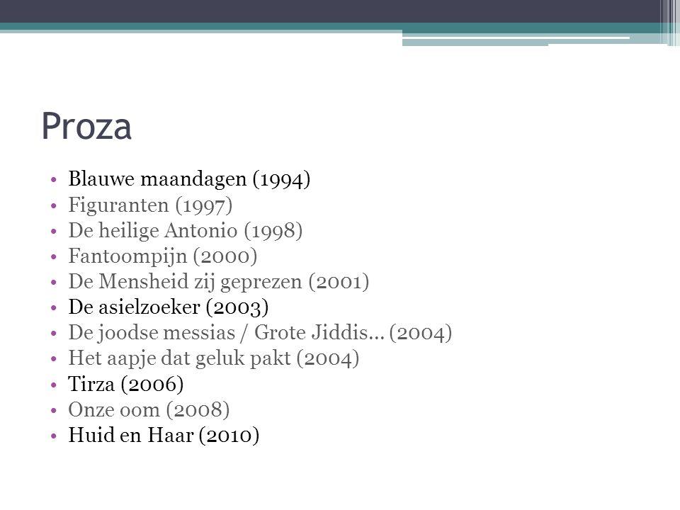Proza Blauwe maandagen (1994) Figuranten (1997) De heilige Antonio (1998) Fantoompijn (2000) De Mensheid zij geprezen (2001) De asielzoeker (2003) De joodse messias / Grote Jiddis...