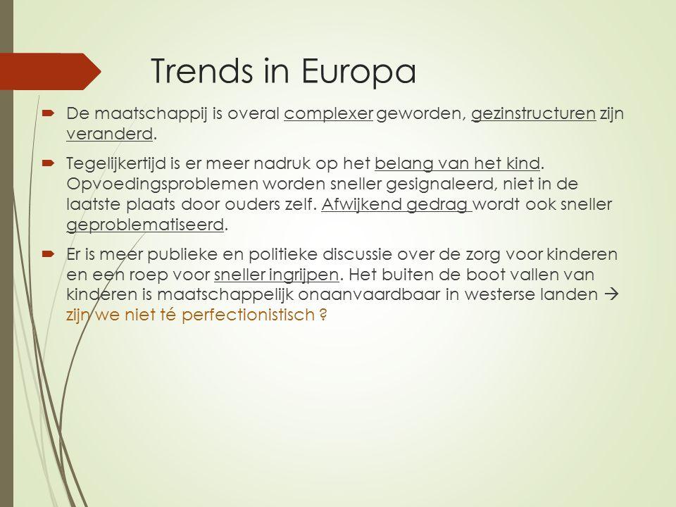 Trends in Europa  De maatschappij is overal complexer geworden, gezinstructuren zijn veranderd.  Tegelijkertijd is er meer nadruk op het belang van