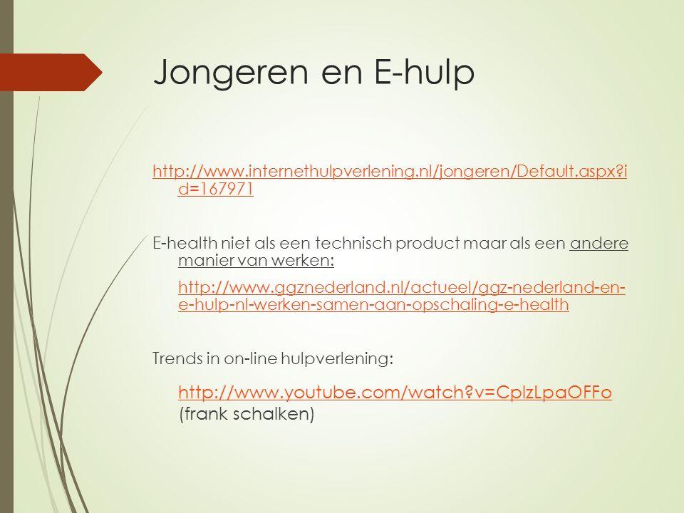 Jongeren en E-hulp http://www.internethulpverlening.nl/jongeren/Default.aspx?i d=167971 E-health niet als een technisch product maar als een andere ma
