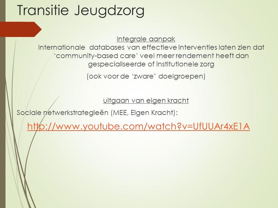 Transitie Jeugdzorg Integrale aanpak Internationale databases van effectieve interventies laten zien dat 'community-based care' veel meer rendement he