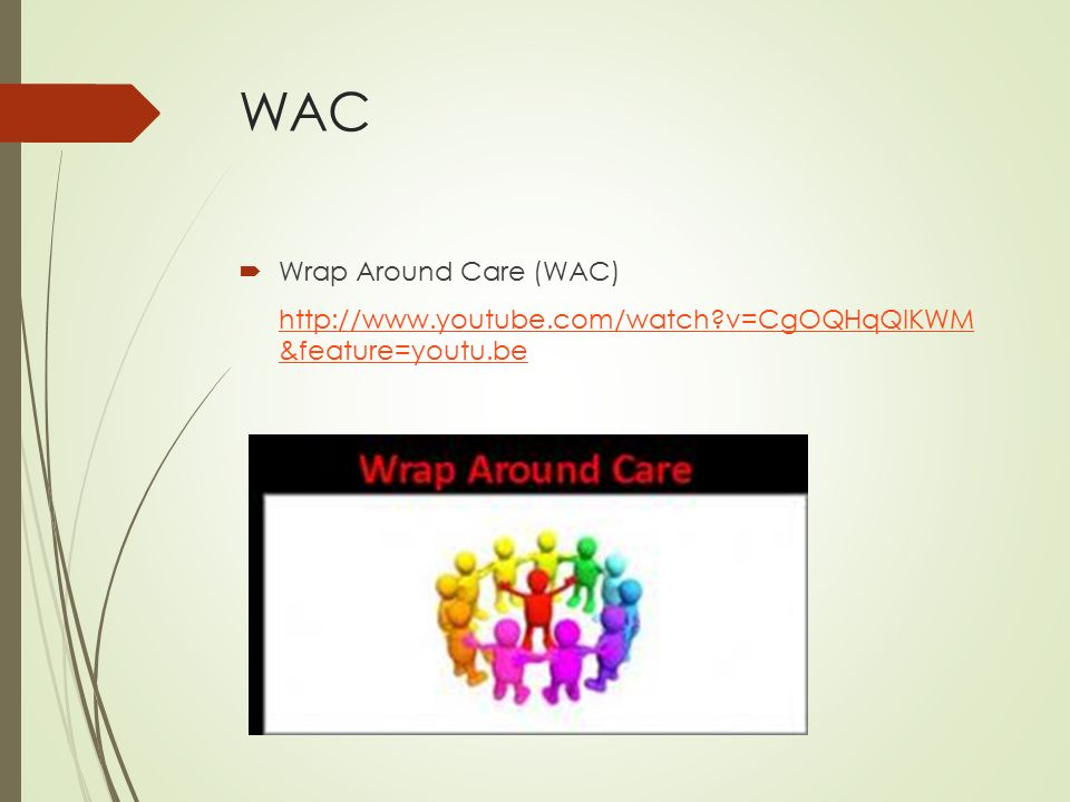 WAC  Wrap Around Care (WAC) http://www.youtube.com/watch?v=CgOQHqQlKWM &feature=youtu.be