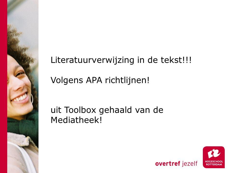 Literatuurverwijzing in de tekst!!! Volgens APA richtlijnen! uit Toolbox gehaald van de Mediatheek!