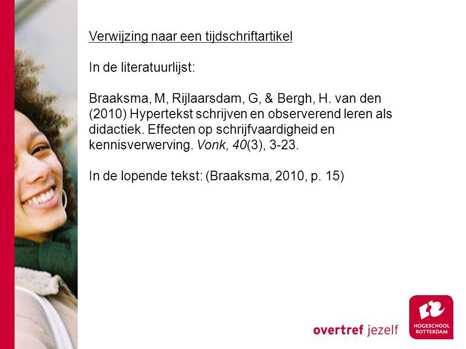 Verwijzing naar een tijdschriftartikel In de literatuurlijst: Braaksma, M, Rijlaarsdam, G, & Bergh, H.