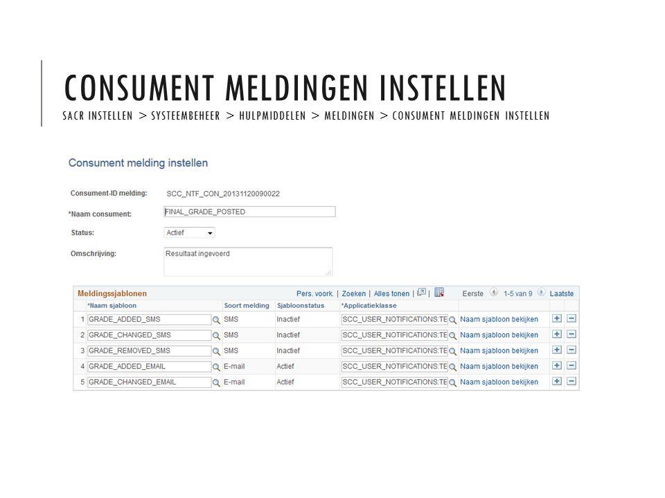 CONSUMENT MELDINGEN INSTELLEN SACR INSTELLEN > SYSTEEMBEHEER > HULPMIDDELEN > MELDINGEN > CONSUMENT MELDINGEN INSTELLEN