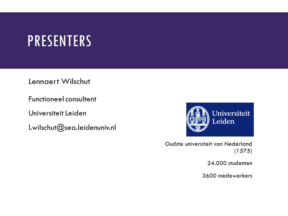 PRESENTERS Lennaert Wilschut Functioneel consultent Universiteit Leiden l.wilschut@sea.leidenuniv.nl Oudste universiteit van Nederland (1575) 24.000 studenten 3600 medewerkers