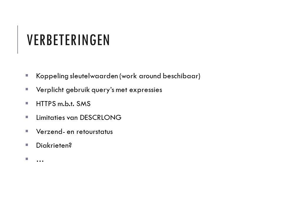 VERBETERINGEN  Koppeling sleutelwaarden (work around beschibaar)  Verplicht gebruik query's met expressies  HTTPS m.b.t.