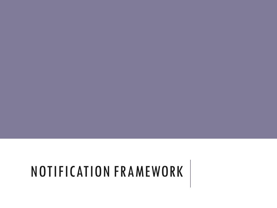 NOTIFICATION FRAMEWORK