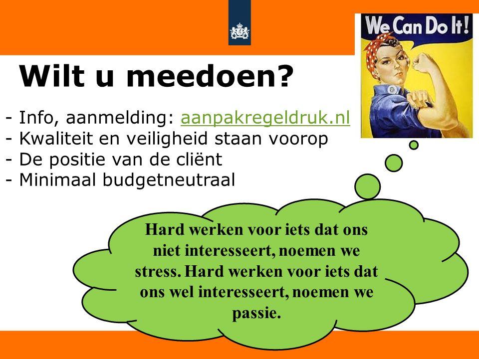 6 Wilt u meedoen? - Info, aanmelding: aanpakregeldruk.nlaanpakregeldruk.nl - Kwaliteit en veiligheid staan voorop - De positie van de cliënt - Minimaa