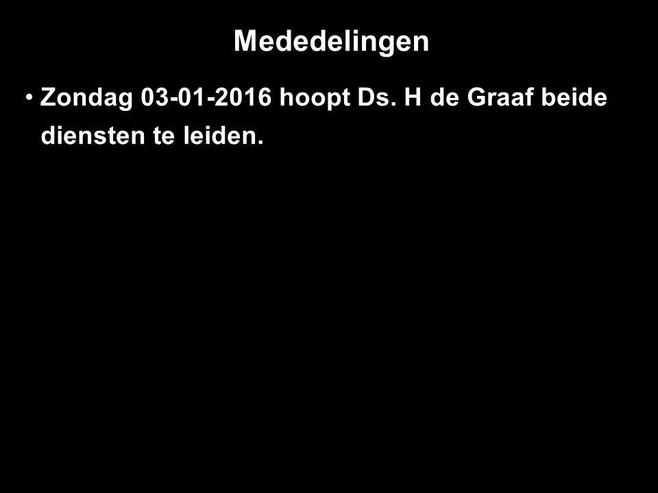 Mededelingen Zondag 03-01-2016 hoopt Ds. H de Graaf beide ddiensten te leiden.