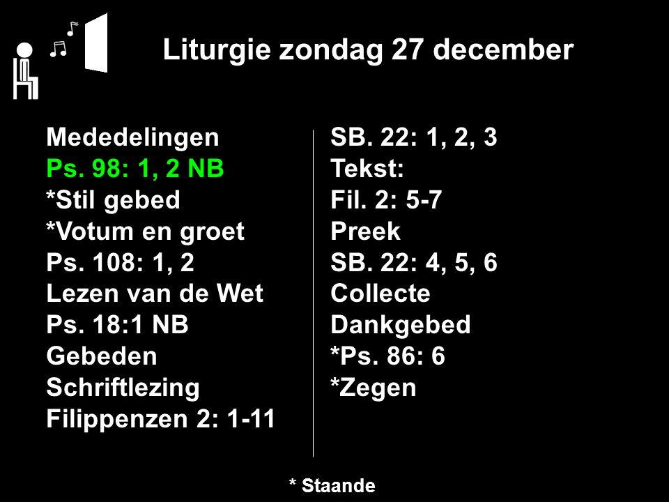 Liturgie zondag 27 december Mededelingen Ps. 98: 1, 2 NB *Stil gebed *Votum en groet Ps.