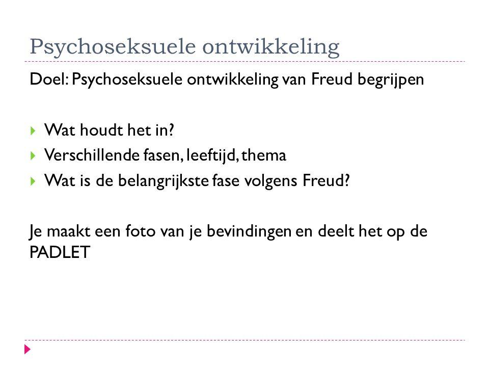 Psychoseksuele ontwikkeling Doel: Psychoseksuele ontwikkeling van Freud begrijpen  Wat houdt het in.